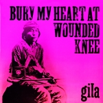 """Gila """"Bury My Heart At Wounded Knee"""" CD"""